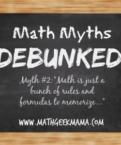 Math Myths Debunked: Math is Just a Set of Rules to Memorize