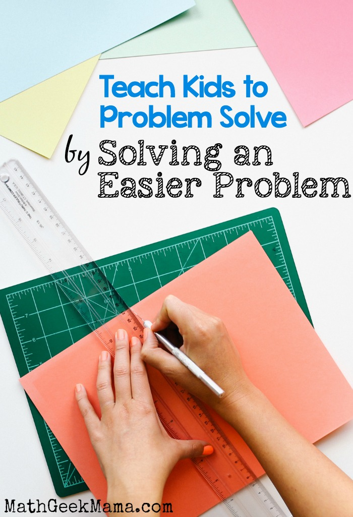 Problem Solve by solving an easier problem