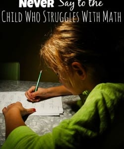 5 Things You Should Never Say to the Child Who Struggles with Math