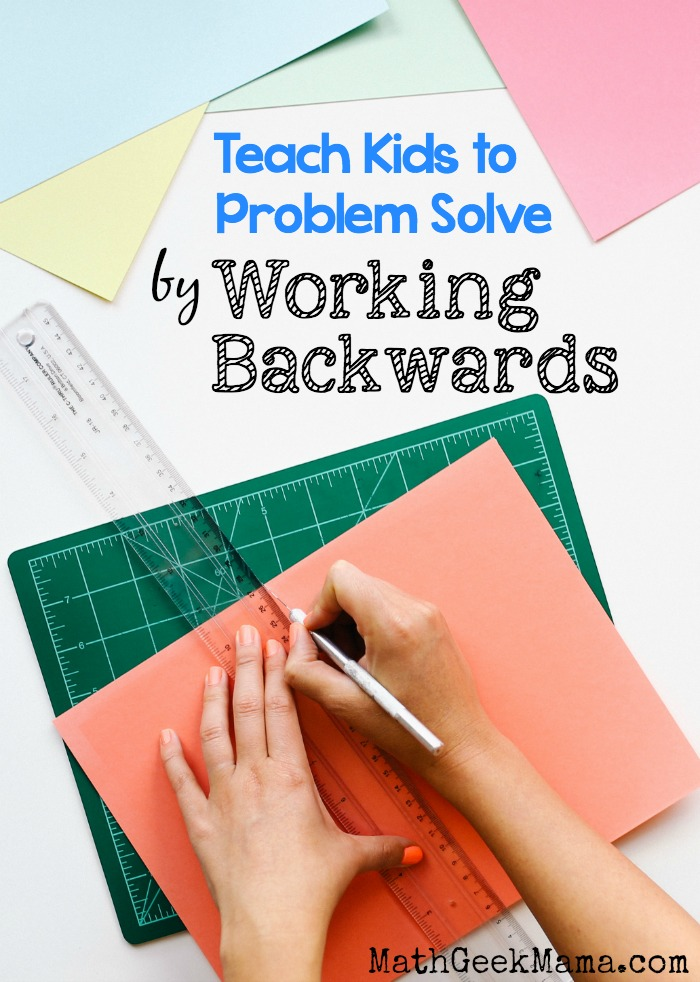 Help kids learn and apply this useful problem solving strategy: working backwards!